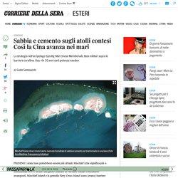 Sabbia e cemento sugli atolli contesi Così la Cina avanza nei mari