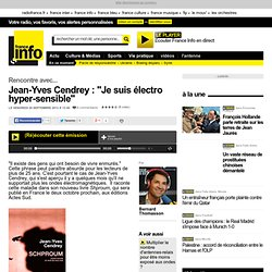 """Jean-Yves Cendrey : """"Je suis électro hyper-sensible"""""""