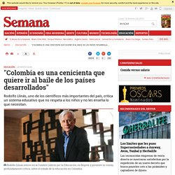 """Rodolfo Llinás: Colombia es una cenicienta que quiere ir al baile de los países desarrollados"""""""