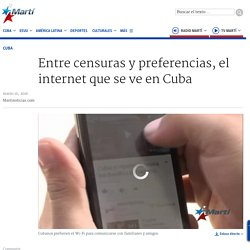 Entre censuras y preferencias, el internet que se ve en Cuba