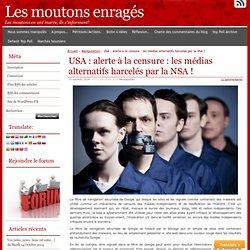 USA: alerte à la censure: les médias alternatifs harcelés par la NSA!