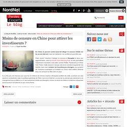 Moins de censure en Chine pour attirer les investisseurs ?Le blog de NordNet