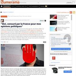"""""""Moi, censuré par la France pour mes opinions politiques"""""""