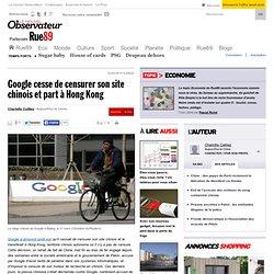 Google cesse de censurer son site chinois et part à Hong Kong |
