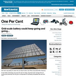 One Per Cent: Grid-scale battery could keep going and going...