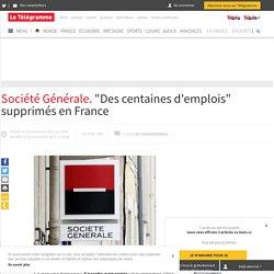 """Société Générale. """"Des centaines d'emplois"""" supprimés en France - France"""