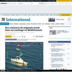 Des centaines de migrants morts dans un naufrage en Méditérranée
