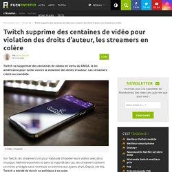 Twitch supprime des centaines de vidéo pour violation des droits d'auteur, les streamers en colère