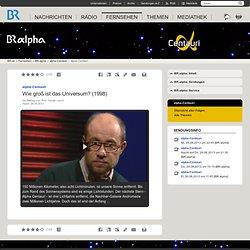 alpha-Centauri: Wie groß ist das Universum? | alpha-Centauri | BR-alpha | Fernsehen