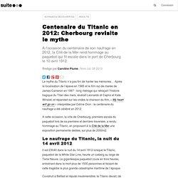 Centenaire du Titanic en 2012: Cherbourg revisite le mythe