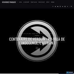 Centenaire de Verdun : au-delà de l'indécence, l'affront – Dissidence Française