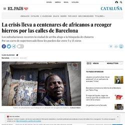 La crisis lleva a centenares de africanos a recoger hierros por las calles de Barcelona