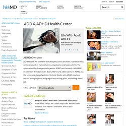 ADD and ADHD Center: Symptoms, Types, Causes, Tests, and Treatments