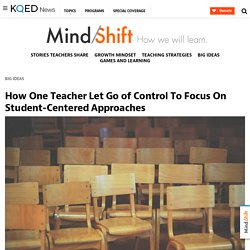 How One Teacher Let Go of Control To Focus On Student-Centered Approaches