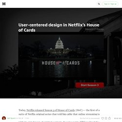 User-centered design in Netflix's House of Cards