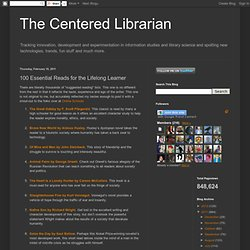 The Centered Librarian: 100 Essential Reads for the Lifelong Learner