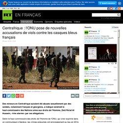 Centrafrique : l'ONU pose de nouvelles accusations de viols contre les casques bleus français