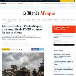 Abus sexuels en Centrafrique: une enquête de l'ONU nuance les accusations