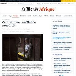 Centrafrique : un Etat de non-droit