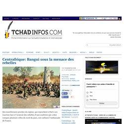 Centrafrique: Bangui sous la menace des rebelles