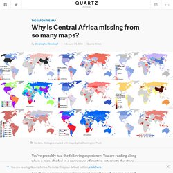 Why is Central Africa missing from so many maps?