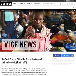 The Devil Tried to Divide Us: War in the Central African Republic (Part 1 of 5)