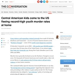 Central American kids come to the US fleeing record-high youth murder rates at home