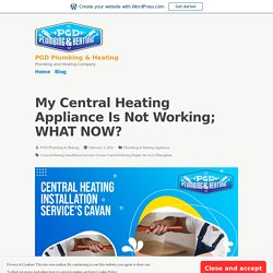 My Central Heating Appliance Is Not Working; WHAT NOW?