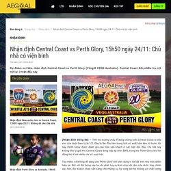 Nhận định Central Coast vs Perth Glory, 15h50 ngày 24/11: Chủ nhà có viện binh