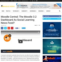 Moodle Central: The Moodle 3.2 Dashboard As Social Learning News Feed?