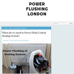 When do we need to Power Flush Central Heating System? - Power Flushing London