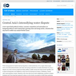 Central Asia′s intensifying water dispute