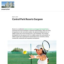 Central Park Resorts Gurgaon – propertyhub