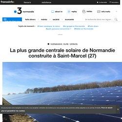 La plus grande centrale solaire de Normandie construite à Saint-Marcel (27) - France 3 Normandie