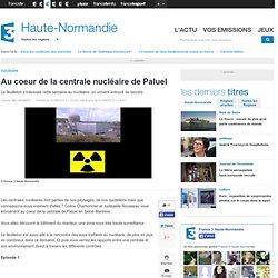 Au coeur de la centrale nucléaire de Paluel - feuilleton de la rédaction