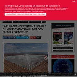 vidéo: La plus grande centrale solaire du monde vient d'allumer son premier réacteur - Science-et-vie.com