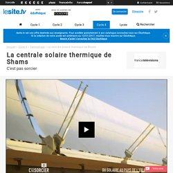La centrale solaire thermique de Shams - lesite.tv