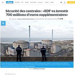 Sécurité des centrales : «EDF va investir 700millions d'euros supplémentaires» - Le Parisien
