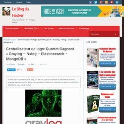 "Centralisateur de logs: Quartet Gagnant ""Graylog - Nxlog - Elasticsearch - MongoDB"" – Le Blog du Hacker"
