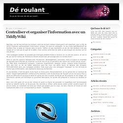 Centraliser et organiser l'information avec un TiddlyWiki - Dé roulant, le blog rôliste de YoYo