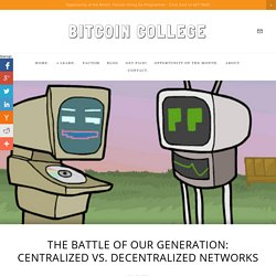 The Battle of Our Generation: Centralized vs Decentralized Networks — Bitcoin College