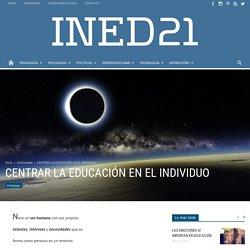 CENTRAR LA EDUCACIÓN EN EL INDIVIDUO