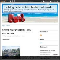 CENTRE DURCKHEIM - ZEN JAPONNAIS - Le blog de larecherchedubonheurdetomtom