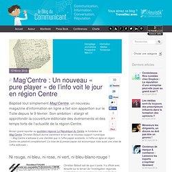 Mag'Centre : Un nouveau « pure player » de l'info voit le jour en région Centre