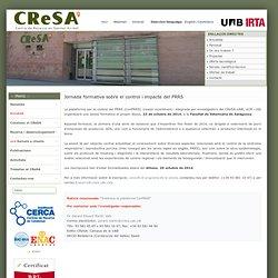 CRESA - Jornada formativa sobre el control i impacte del PRRS La plataforma per al control del PRRS (ConPRRS) creada recentment i integrada per investigadors del CReSA-UAB, UCM i UdL organitzarà una sessió formativa el proper dijous, 23 de octubre de 201