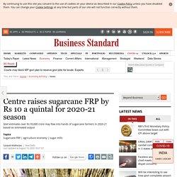 Centre raises sugarcane FRP by Rs 10 a quintal for 2020-21 season