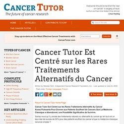 Cancer Tutor Est Centré sur les Rares Traitements Alternatifs du Cancer