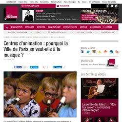 Médias : France Musique Centres d'animation : pourquoi la Ville de Paris en veut-elle à la musique ?