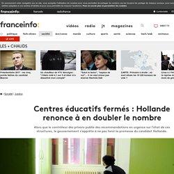 Centres éducatifs fermés : Hollande renonce à en doubler le nombre - 2013