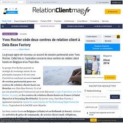 Yves Rocher cède deux centres de relation client à Data Base Factory